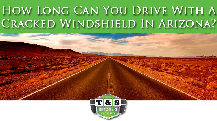 How Long Can You Drive With Cracked Windshield In Arizona? - T&S